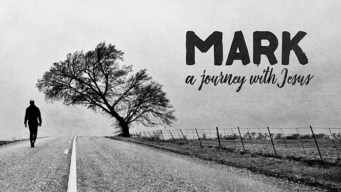 Mark: A Journey With Jesus (Part 2)