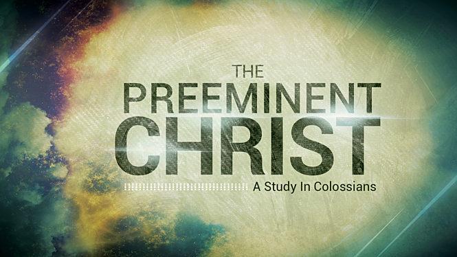 The Preeminent Christ: A Study in Colossians