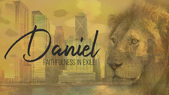 Daniel: Faithfulness in Exile