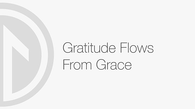Gratitude Flows From Grace