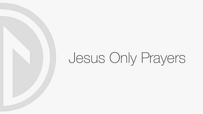 Jesus Only Prayers