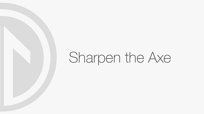 Sharpen The Axe