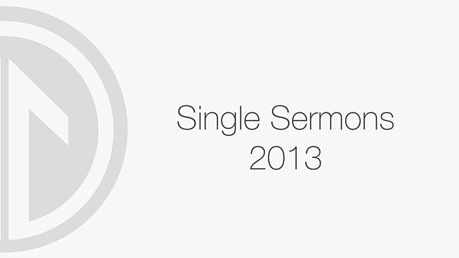 2013 Single Sermons